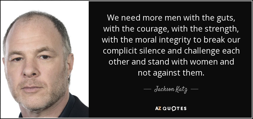quote-we-need-more-men-with-the-guts-with-the-courage-with-the-strength-with-the-moral-integrity-jackson-katz-78-93-76